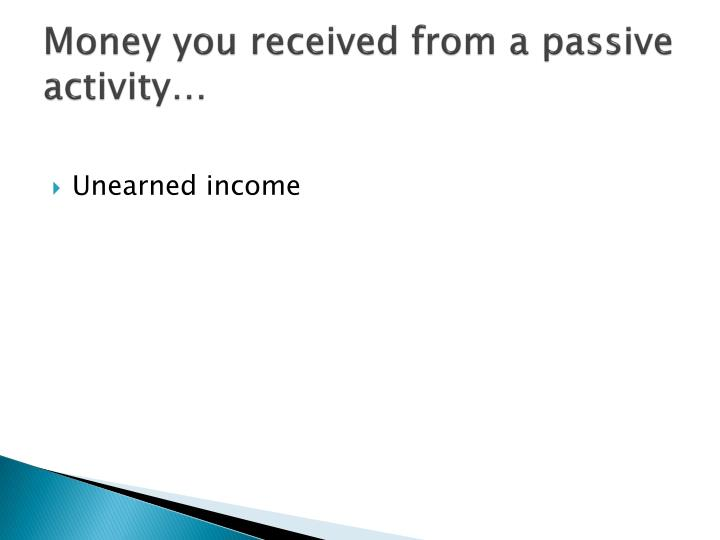 Money you received from a passive activity…