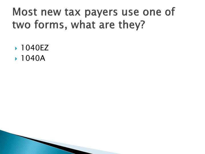 Most new tax payers use one of two forms, what are they?