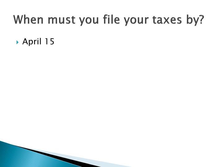 When must you file your taxes by?