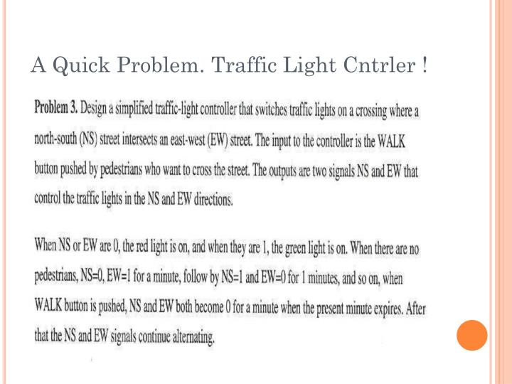 A Quick Problem. Traffic Light Cntrler !