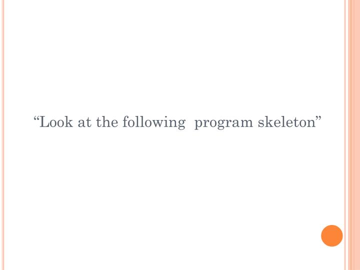 """Look at the following  program skeleton"""