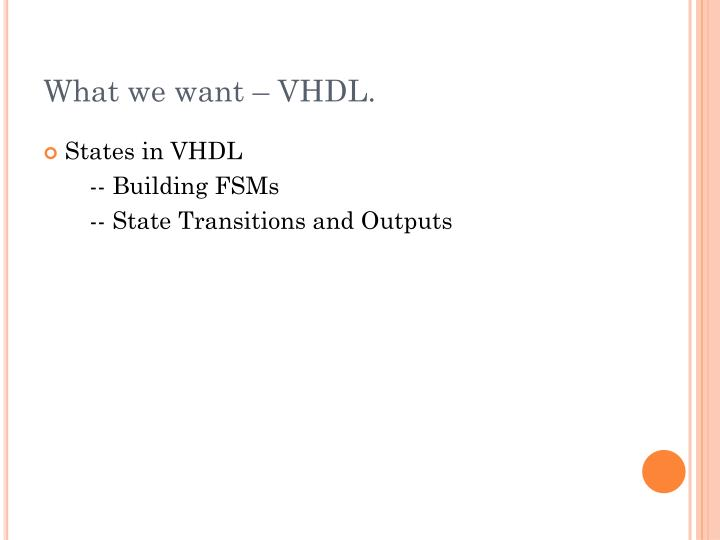 What we want – VHDL.