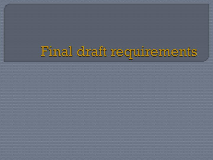Final draft requirements