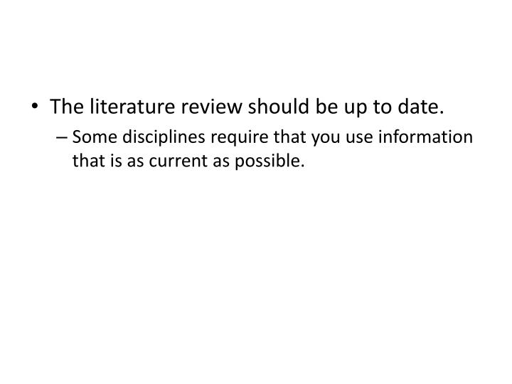 The literature review should be up to date.