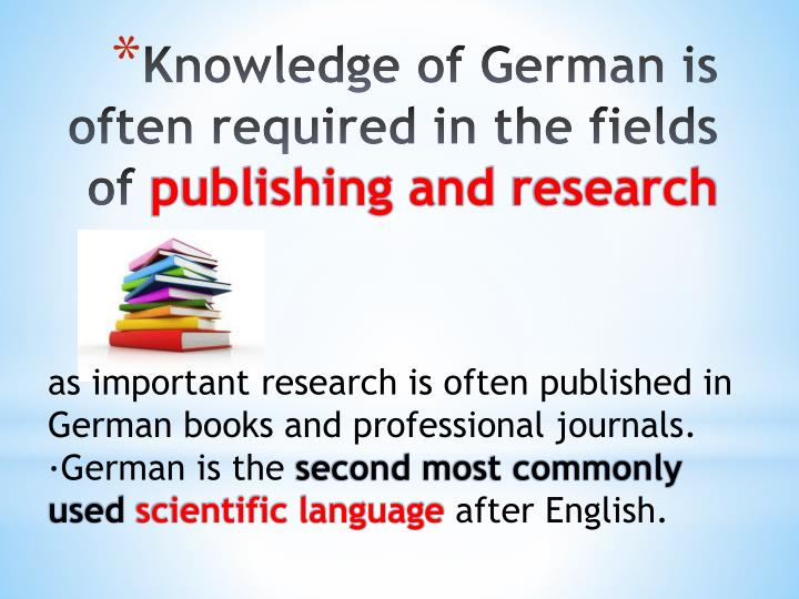 as important research is often published in German books and professional journals