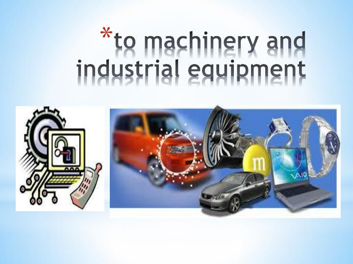 to machinery and industrial equipment