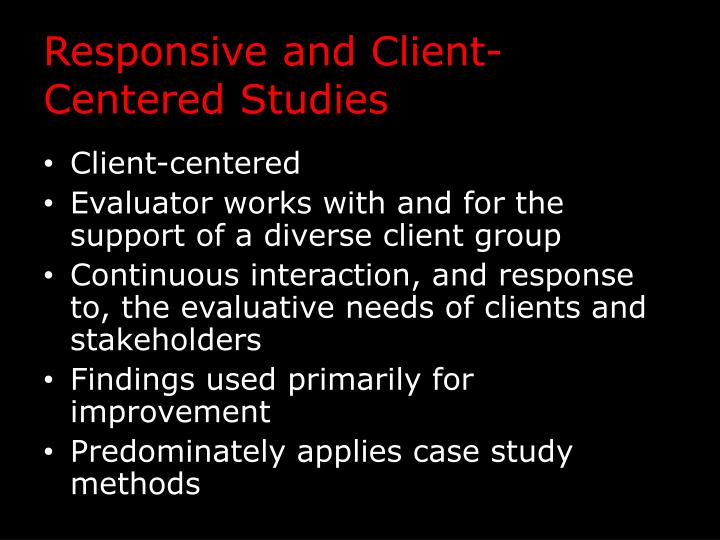 Responsive and Client-Centered Studies