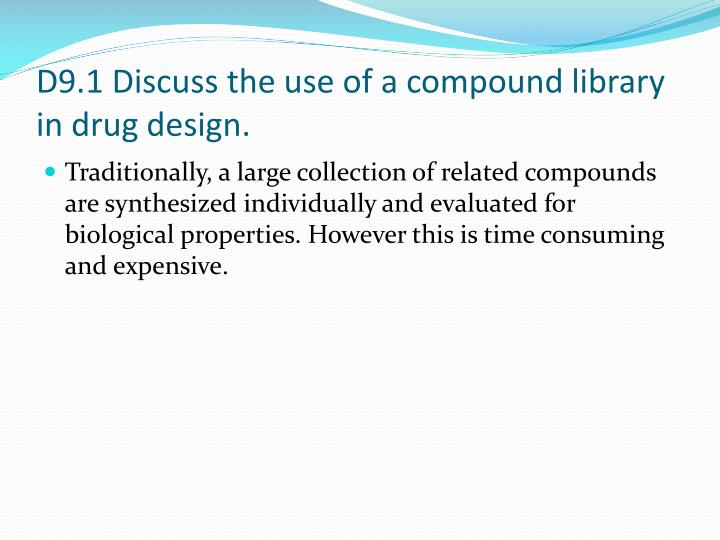 D9 1 discuss the use of a compound library in drug design