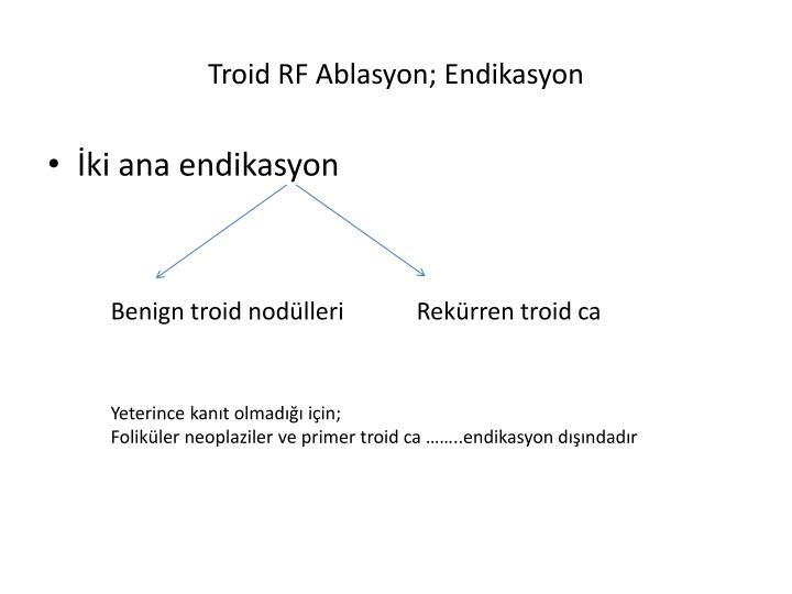 Troid RF Ablasyon; Endikasyon
