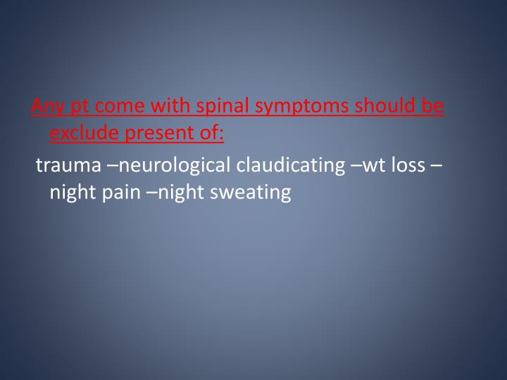 Any pt come with spinal symptoms should be exclude present of: