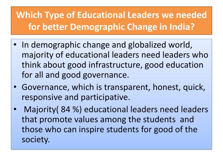 Which Type of Educational Leaders we needed for better Demographic Change in India?