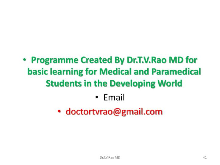 Programme Created By Dr.T.V.Rao MD for basic learning for Medical and Paramedical Students in the Developing World