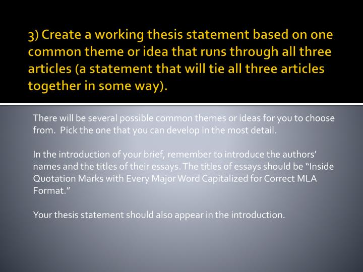 3) Create a working thesis statement based on one common theme or idea that runs through all three articles (a statement that will tie all three articles together in some way).