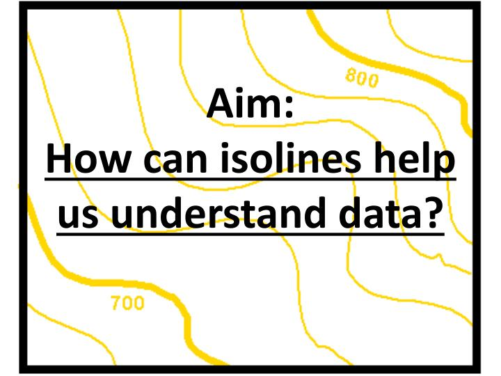 Aim how can isolines help us understand data