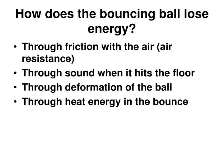 How does the bouncing ball lose energy?