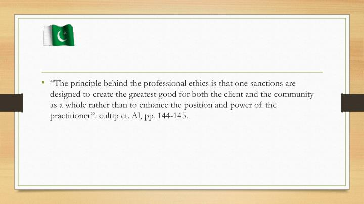 """The principle behind the professional ethics is that one sanctions are designed to create the gre..."