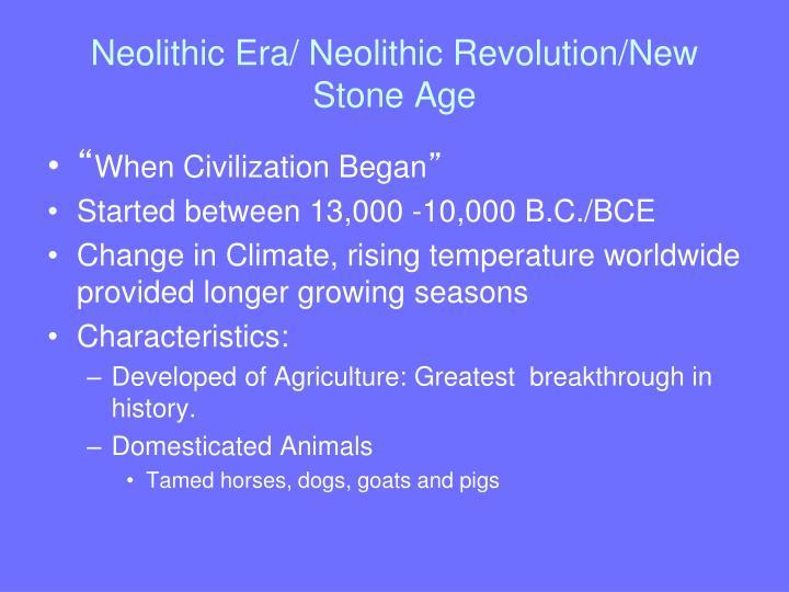 Neolithic Era/ Neolithic Revolution/New Stone Age