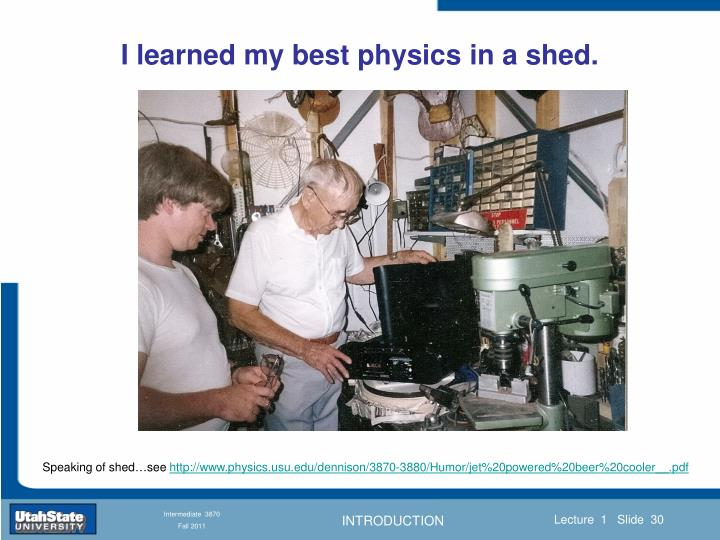 I learned my best physics in a shed.