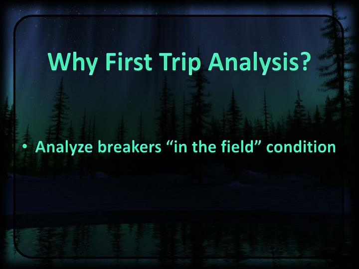 Why First Trip Analysis?