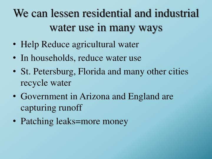 We can lessen residential and industrial water use in many ways