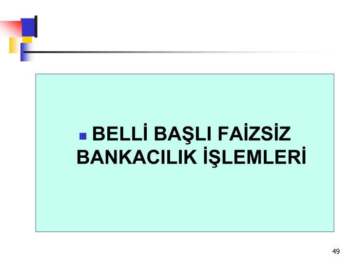 BELLİ BAŞLI FAİZSİZ BANKACILIK İŞLEMLERİ