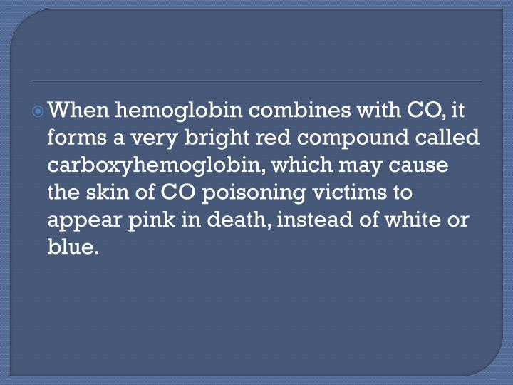 When hemoglobin combines with CO, it forms a very bright red compound called