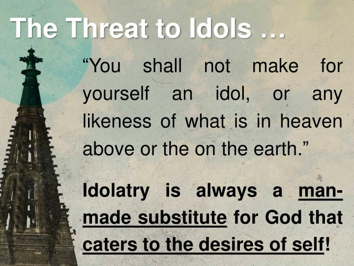 """You shall not make for yourself an idol, or any likeness of what is in heaven above or the on the earth."""