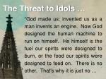 the threat to idols8