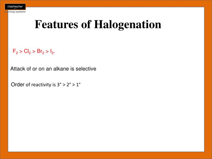 Features of Halogenation