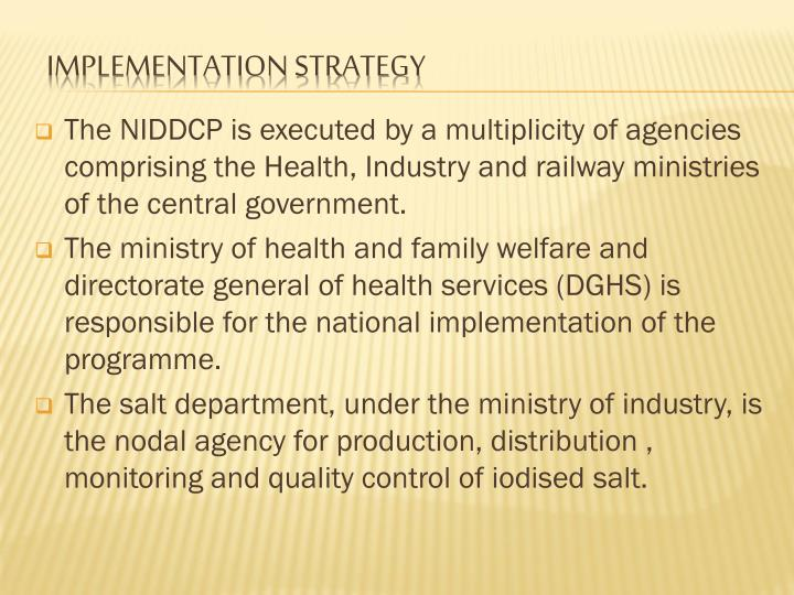 The NIDDCP is executed by a multiplicity of agencies comprising the Health, Industry and railway ministries of the central government.