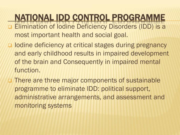 Elimination of Iodine Deficiency Disorders (IDD) is a most important health