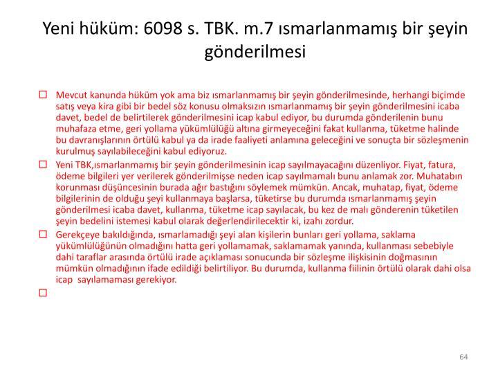 Yeni hüküm: 6098 s. TBK. m.7 ısmarlanmamış bir şeyin gönderilmesi
