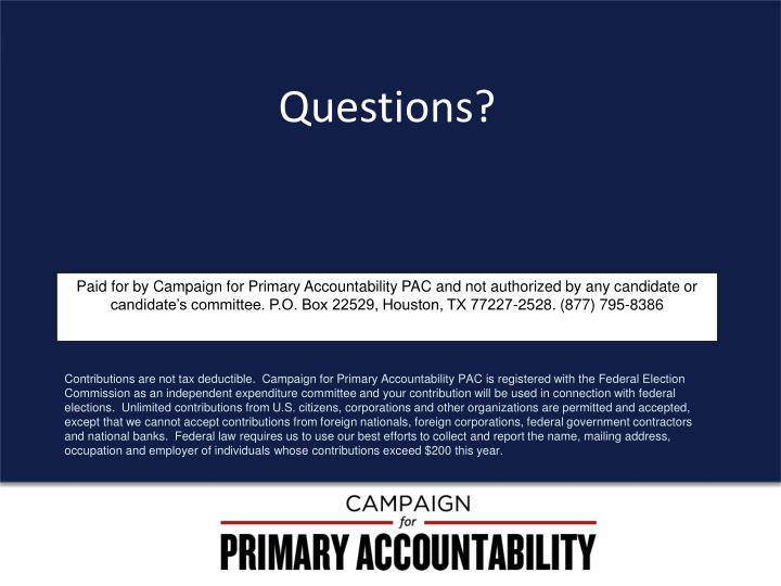 Paid for by Campaign for Primary Accountability PAC and not authorized by any candidate or candidate's committee. P.O. Box 22529, Houston, TX 77227-2528. (877) 795-8386