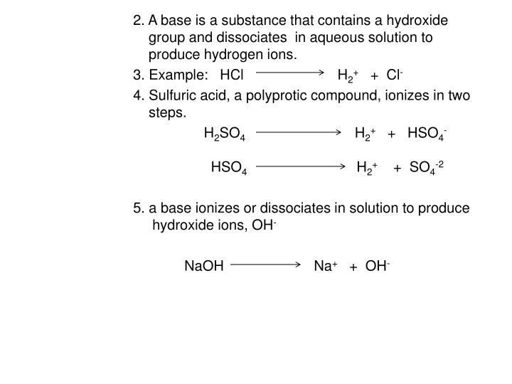 2. A base is a substance that contains a hydroxide     group and dissociates  in aqueous solution to     produce hydrogen ions.