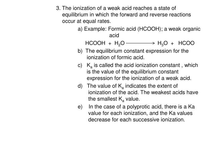 3. The ionization of a weak acid reaches a state of     equilibrium in which the forward and reverse reactions     occur at equal rates.