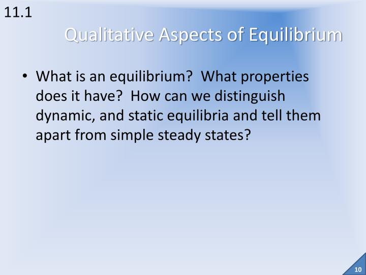 What is an equilibrium?  What properties does it have?  How can we distinguish dynamic, and static