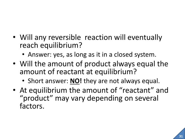 Will any reversible  reaction will eventually reach equilibrium?