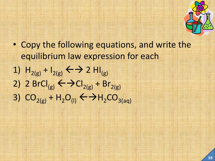 Copy the following equations, and write the equilibrium law expression for each