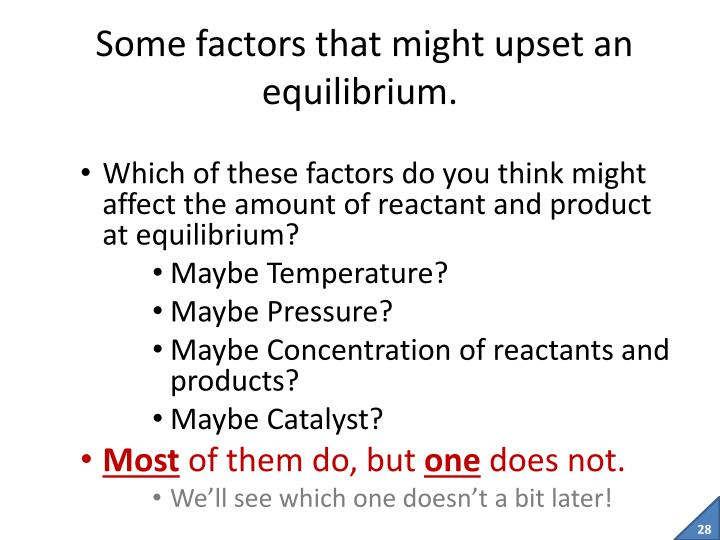 Some factors that might upset an equilibrium.