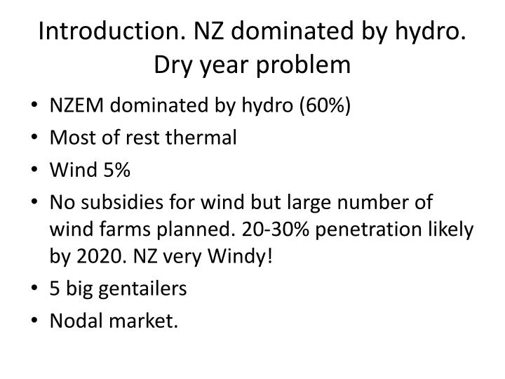 Introduction. NZ dominated by hydro. Dry year problem