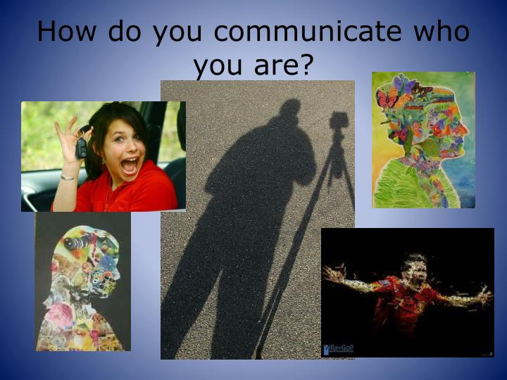 How do you communicate who you are?