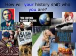 how will your history shift who you are