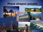 place shapes people