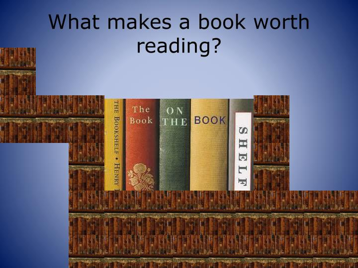 What makes a book worth reading?