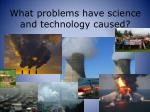 what problems have science and technology caused