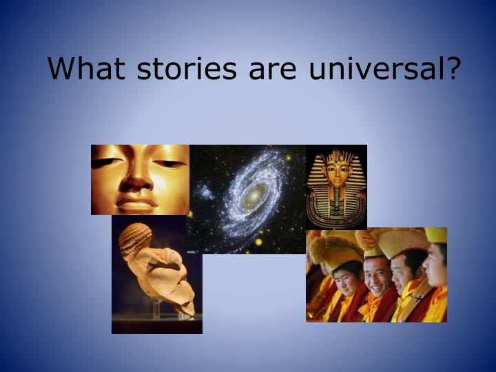 What stories are universal?