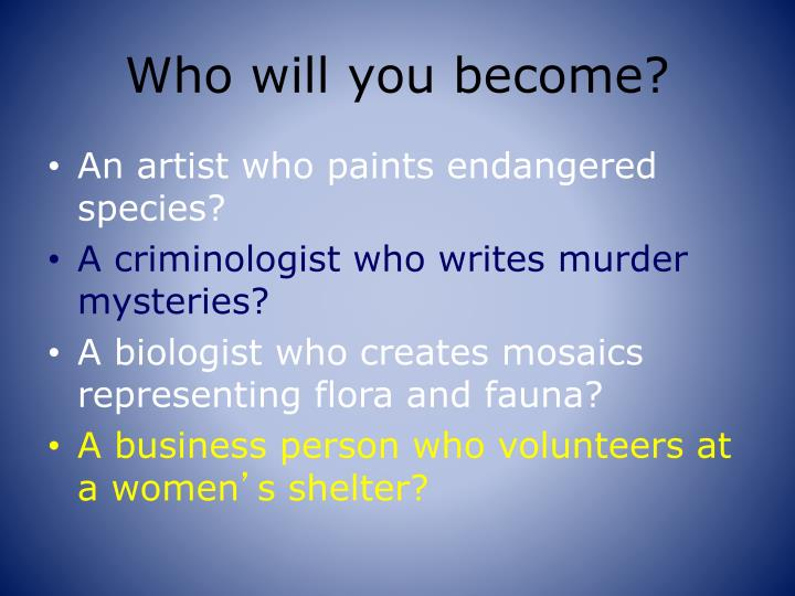 Who will you become?