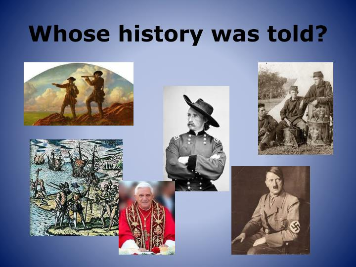 Whose history was told?