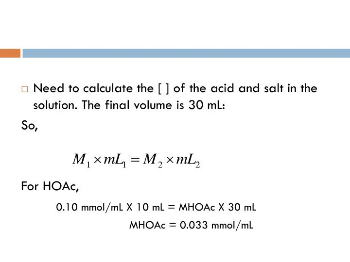 Need to calculate the [ ] of the acid and salt in the solution. The final volume is 30
