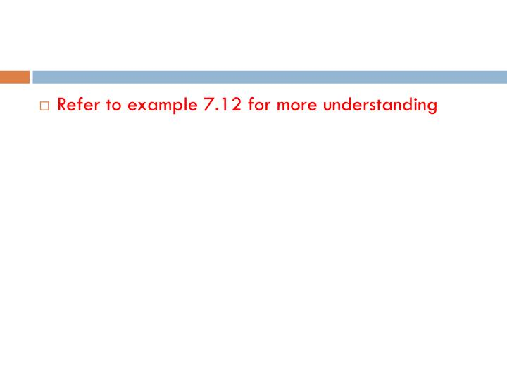 Refer to example 7.12 for more understanding
